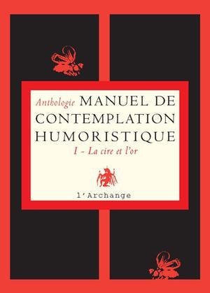 Manuel de contemplation humoristique : I - La cire et l'or