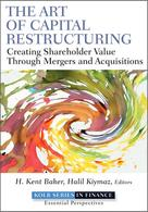 The Art of Capital Restructuring : Creating Shareholder Value through Mergers and Acquisitions   Baker, H. Kent
