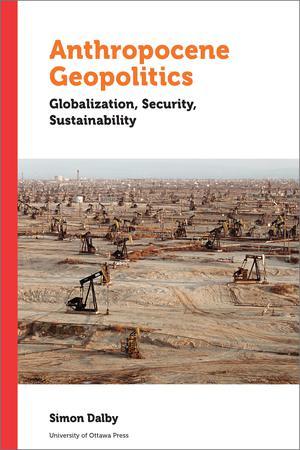 Anthropocene Geopolitics : Globalization, Security, Sustainability | Dalby, Simon