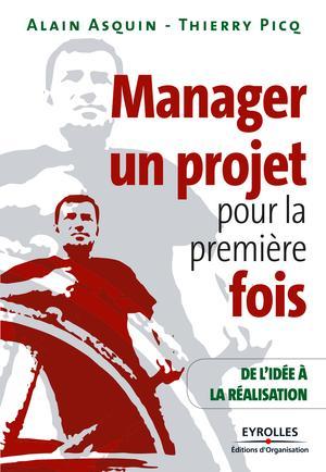 Manager un projet pour la première fois : De l'idée à la réalisation Ed. 1   Asquin, Alain