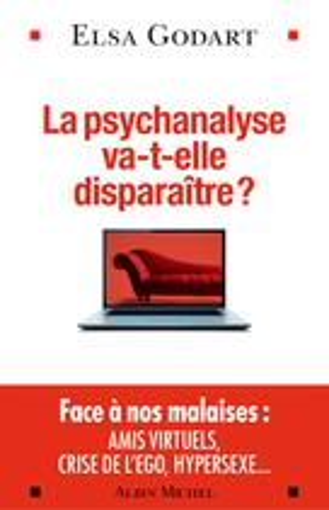 La psychanalyse va-t-elle disparaître ? : Psychopathologie de la vie hypermoderne | Godart, Elsa