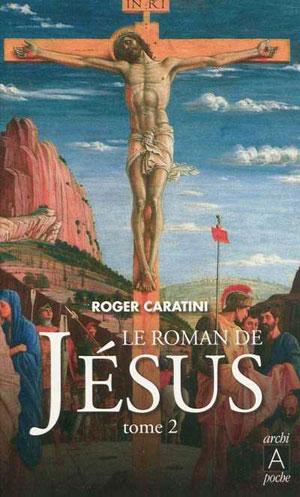 Le roman de Jésus Tome 2 : De Tibériade au Golgotha