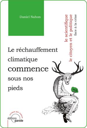 Le réchauffement climatique commence sous nos pieds : Le scientifique, le citoyen et le politique face à la crise | Nahon, Daniel
