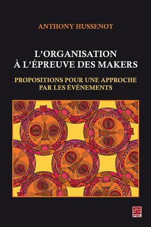L'organisation à l'épreuve des makers : Propositions pour une approche par les événements | Hussenot, Anthony