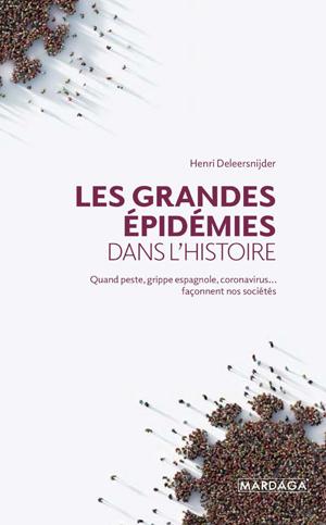 Les grandes pandémies dans l'histoire : Quand peste, grippe espagnole, coronavirus... façonnent nos sociétés | Deleersnijder, Henri