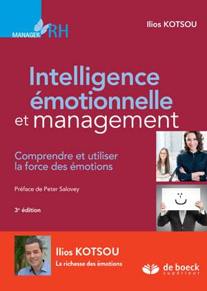 Intelligence émotionnelle et management : Comprendre et utiliser la force des émotions Ed. 3   Kotsou, Ilios