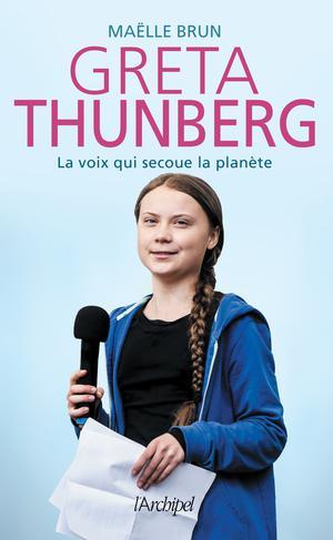 Greta Thunberg : la voix qui secoue la planète | Brun, Maëlle