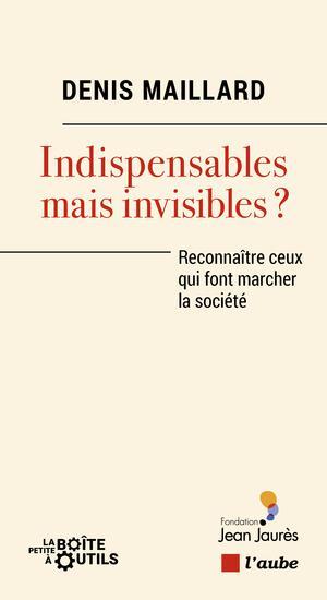 Indispensables mais invisibles? : Reconnaître ceux qui font marcher la société | Maillard, Denis