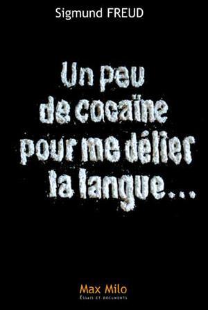 Un peu de cocaïne pour me délier la langue   Freud, Sigmund