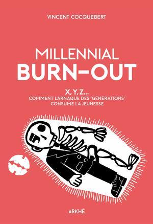 Millennial Burn-Out : X, Y, Z... Comment l'arnaque des « générations » consume la jeunesse | Cocquebert, Vincent