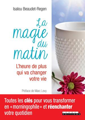 La magie du matin : L'heure de plus qui va changer votre vie | Beaudet-Regen, Isalou