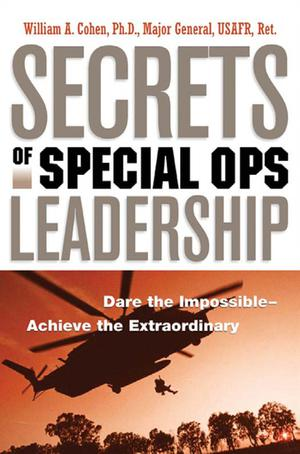 Secrets of Special Ops Leadership : Dare the Impossible