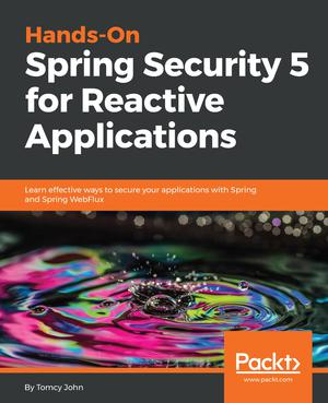 Hands-On Spring Security 5 for Reactive Applications - ScholarText