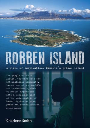 Robben Island : A place of Inspiration: Mandela's Prison