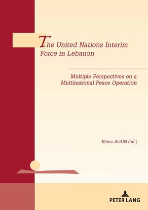The United Nations Interim Force in Lebanon : Multiple Perspectives